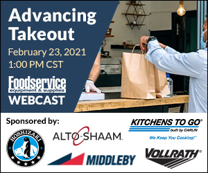 Foodservice Equipment and Supplies Webcast: Advancing Takeout. February 23, 2021, 1:00PM Central. Register now for this free webcast.