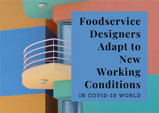 Foodservice designers adapt to new working conditions in COVID-19 world